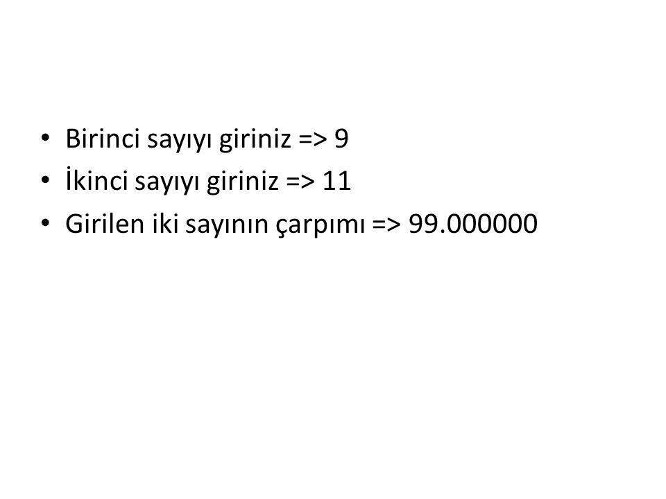 Birinci sayıyı giriniz => 9 İkinci sayıyı giriniz => 11 Girilen iki sayının çarpımı => 99.000000