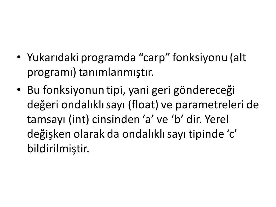 Yukarıdaki programda carp fonksiyonu (alt programı) tanımlanmıştır.