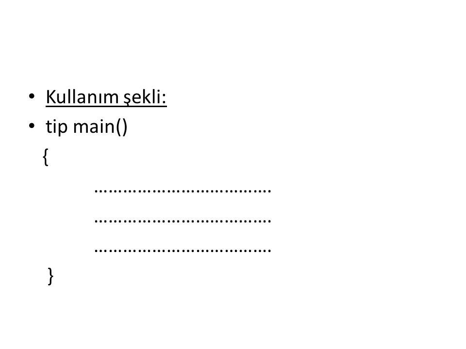 Kullanım şekli: tip main() { ………………………………. }