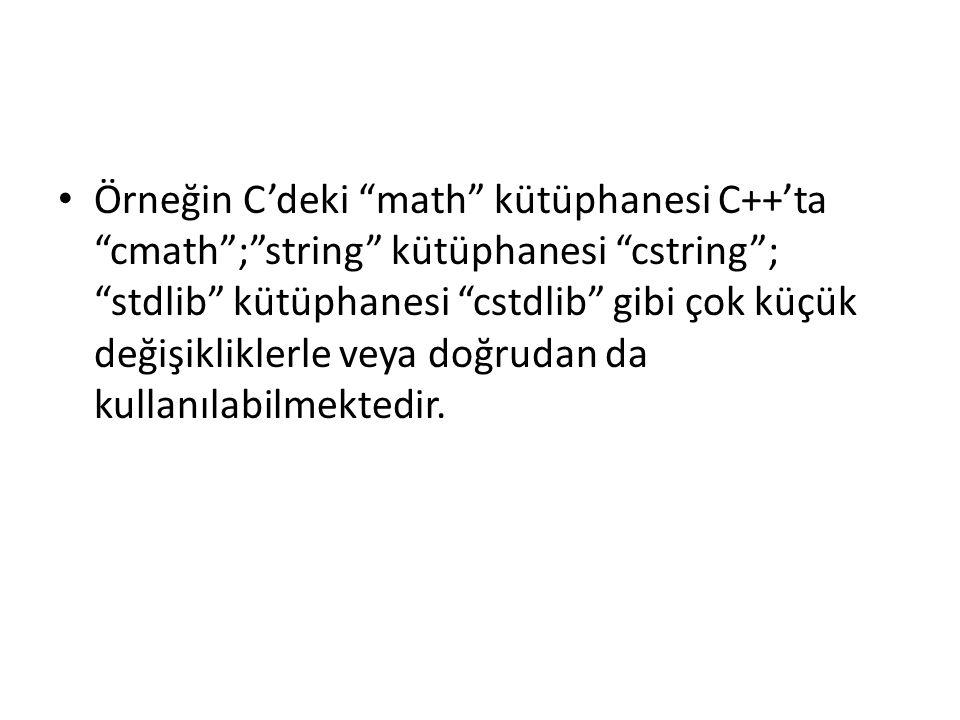 Örneğin C'deki math kütüphanesi C++'ta cmath ; string kütüphanesi cstring ; stdlib kütüphanesi cstdlib gibi çok küçük değişikliklerle veya doğrudan da kullanılabilmektedir.