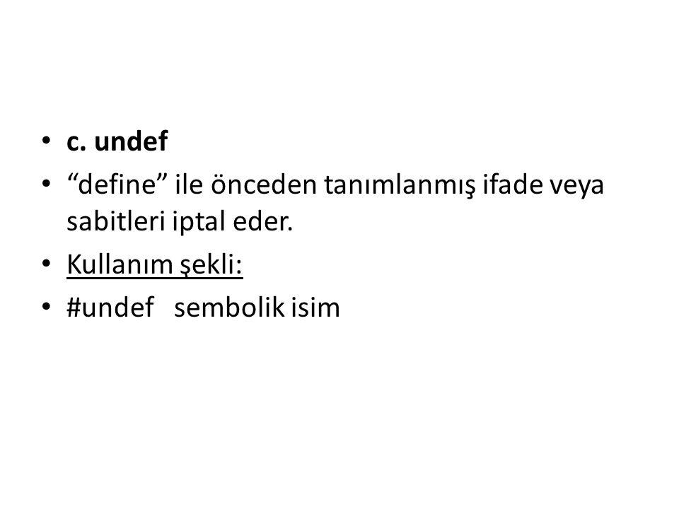 c. undef define ile önceden tanımlanmış ifade veya sabitleri iptal eder.