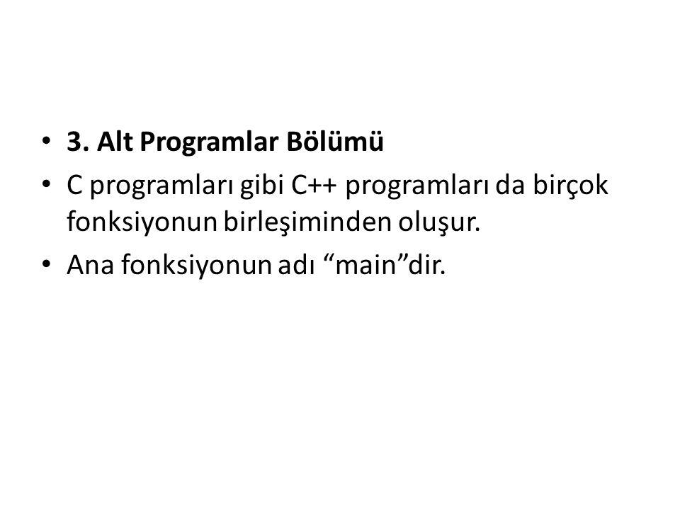 """3. Alt Programlar Bölümü C programları gibi C++ programları da birçok fonksiyonun birleşiminden oluşur. Ana fonksiyonun adı """"main""""dir."""