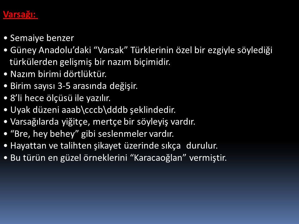 Varsağı: Semaiye benzer Güney Anadolu'daki Varsak Türklerinin özel bir ezgiyle söylediği türkülerden gelişmiş bir nazım biçimidir.