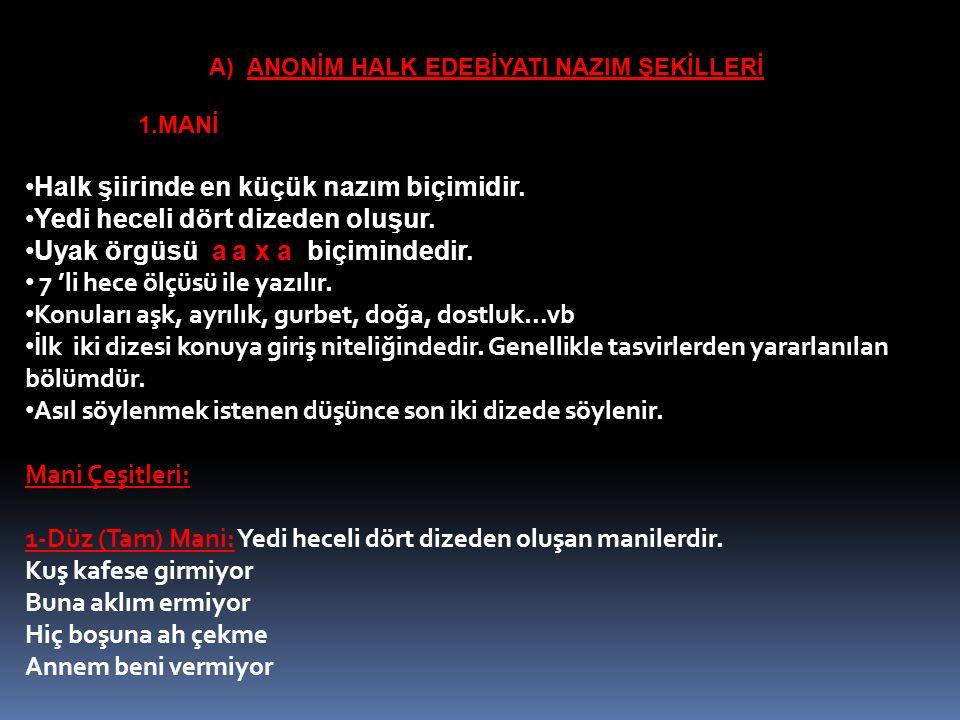 A) ANONİM HALK EDEBİYATI NAZIM ŞEKİLLERİ 1.MANİ Halk şiirinde en küçük nazım biçimidir.