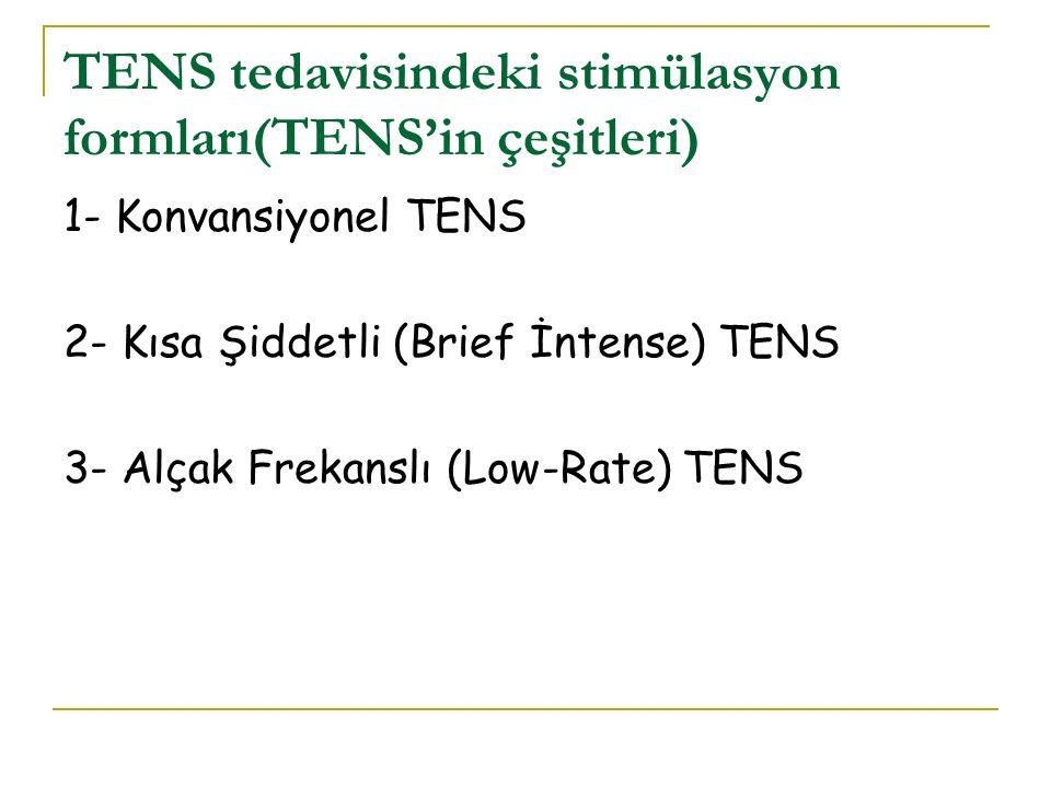 TENS tedavisindeki stimülasyon formları(TENS'in çeşitleri) 1- Konvansiyonel TENS 2- Kısa Şiddetli (Brief İntense) TENS 3- Alçak Frekanslı (Low-Rate) T