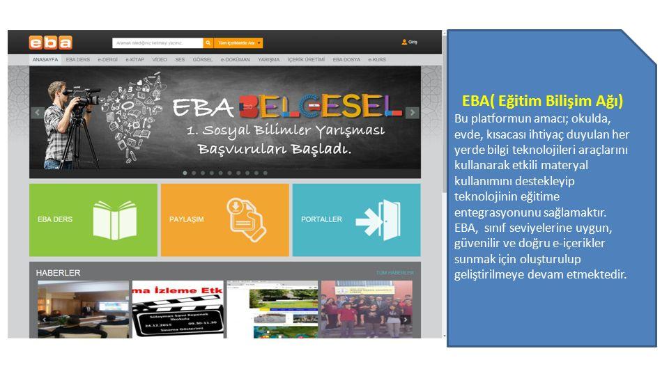 EBA( Eğitim Bilişim Ağı) Bu platformun amacı; okulda, evde, kısacası ihtiyaç duyulan her yerde bilgi teknolojileri araçlarını kullanarak etkili matery