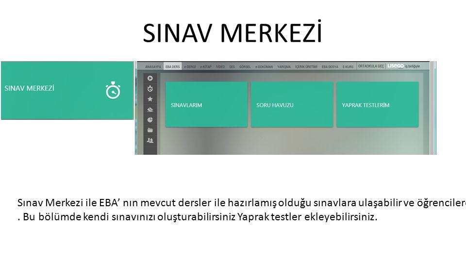 SINAV MERKEZİ Sınav Merkezi ile EBA' nın mevcut dersler ile hazırlamış olduğu sınavlara ulaşabilir ve öğrencilere gönderebilirsiniz. Bu bölümde kendi