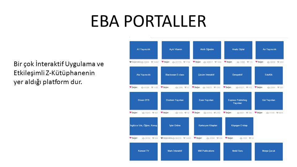 EBA PORTALLER Bir çok İnteraktif Uygulama ve Etkileşimli Z-Kütüphanenin yer aldığı platform dur.