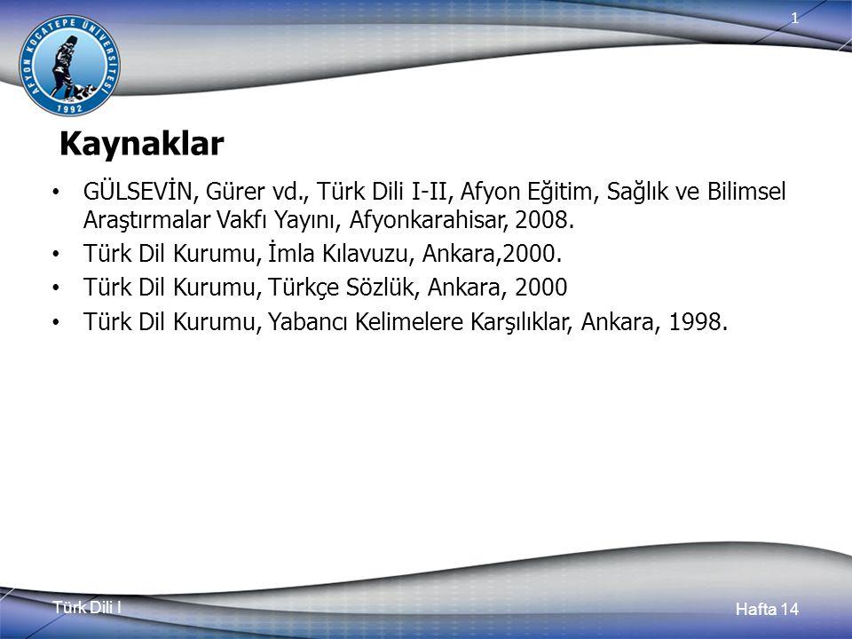 Türk Dili I Hafta 14 1 Kaynaklar GÜLSEVİN, Gürer vd., Türk Dili I-II, Afyon Eğitim, Sağlık ve Bilimsel Araştırmalar Vakfı Yayını, Afyonkarahisar, 2008.