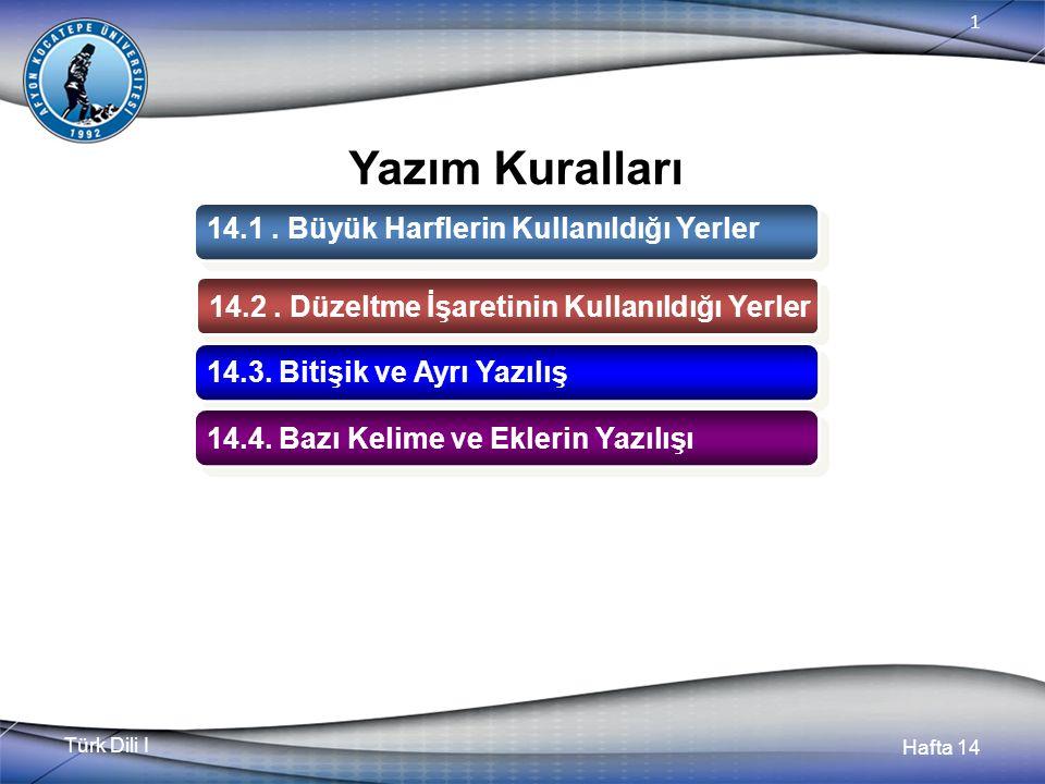 Türk Dili I Hafta 14 1 Yazım Kuralları 14.1. Büyük Harflerin Kullanıldığı Yerler 14.1.