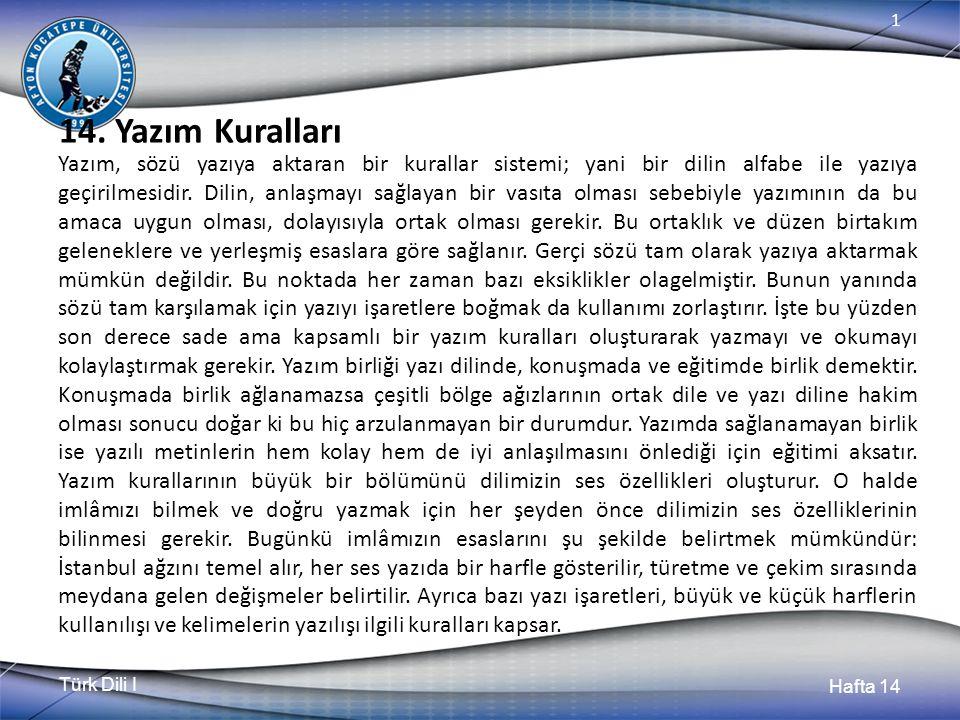 Türk Dili I Hafta 14 1 Harfler Ve Alfabe Yazı ve Harfler Dildeki sesleri gösteren, konuşmayı yazıya aktaran işaretlere harf denir.