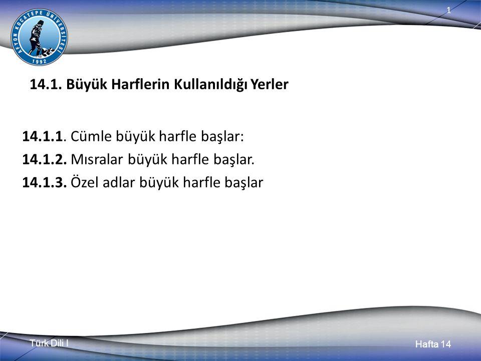 Türk Dili I Hafta 14 1 14.1. Büyük Harflerin Kullanıldığı Yerler 14.1.1.