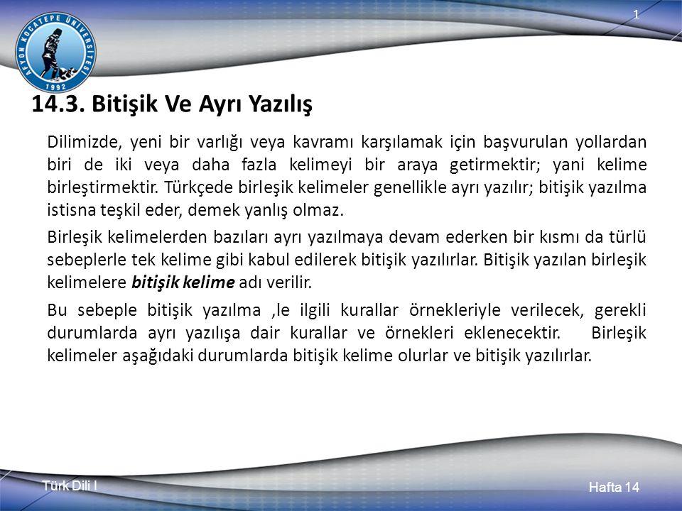 Türk Dili I Hafta 14 1 14.4.Bazı Kelime Ve Eklerin Yazılışı 14.4.1.