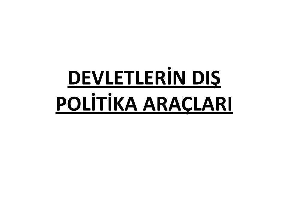 DEVLETLERİN DIŞ POLİTİKA ARAÇLARI
