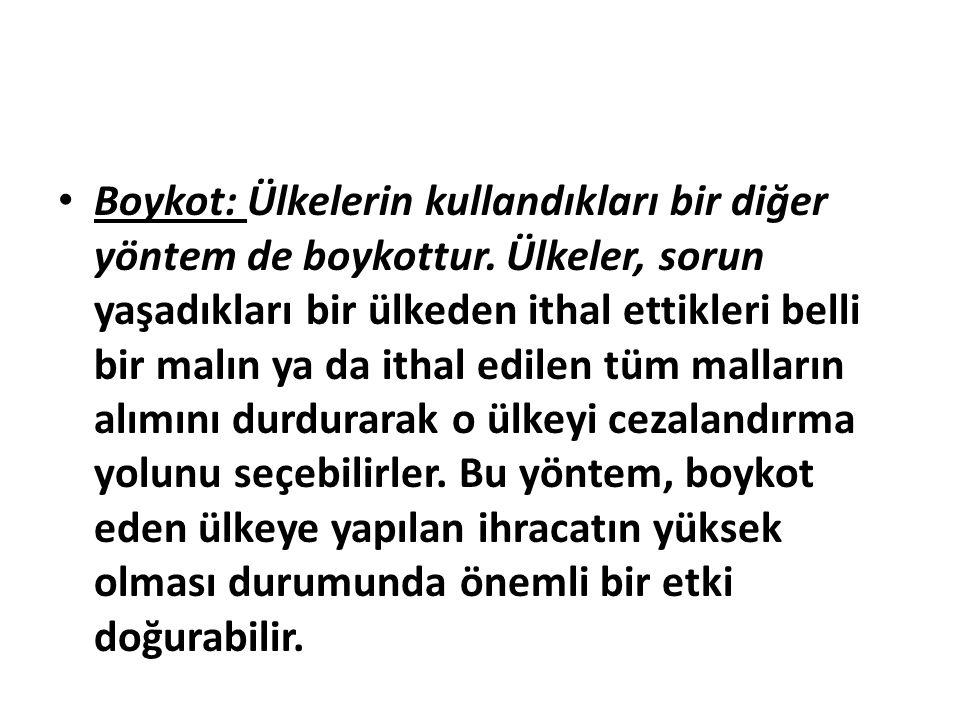 Boykot: Ülkelerin kullandıkları bir diğer yöntem de boykottur.