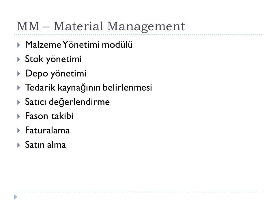 MM – Material Management  Malzeme Yönetimi modülü  Stok yönetimi  Depo yönetimi  Tedarik kayna ğ ının belirlenmesi  Satıcı de ğ erlendirme  Fason takibi  Faturalama  Satın alma