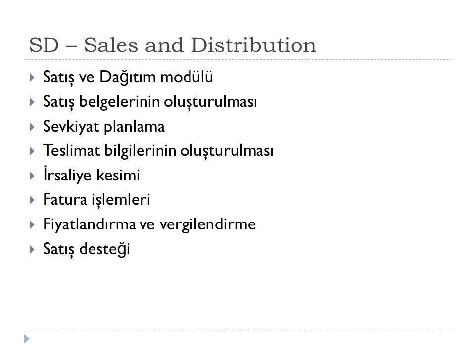 SD – Sales and Distribution  Satış ve Da ğ ıtım modülü  Satış belgelerinin oluşturulması  Sevkiyat planlama  Teslimat bilgilerinin oluşturulması  İ rsaliye kesimi  Fatura işlemleri  Fiyatlandırma ve vergilendirme  Satış deste ğ i