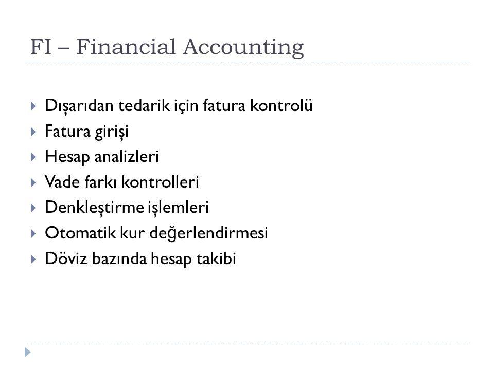 FI – Financial Accounting  Dışarıdan tedarik için fatura kontrolü  Fatura girişi  Hesap analizleri  Vade farkı kontrolleri  Denkleştirme işlemleri  Otomatik kur de ğ erlendirmesi  Döviz bazında hesap takibi