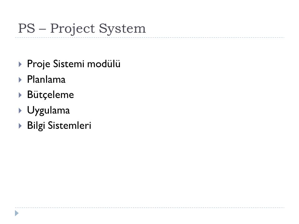 PS – Project System  Proje Sistemi modülü  Planlama  Bütçeleme  Uygulama  Bilgi Sistemleri
