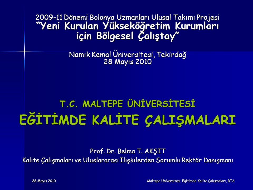 """28 Mayıs 2010 Maltepe Üniversitesi Eğitimde Kalite Çalışmaları, BTA 2009-11 Dönemi Bolonya Uzmanları Ulusal Takımı Projesi """"Yeni Kurulan Yükseköğretim"""