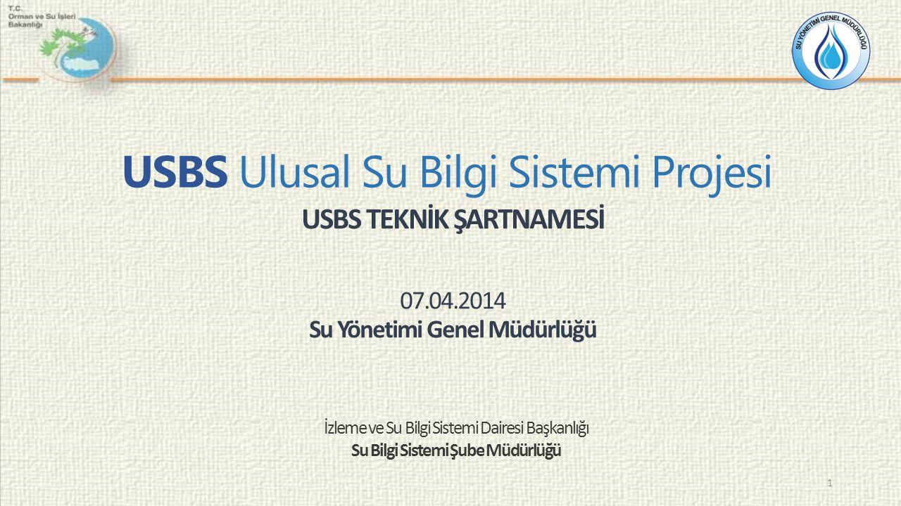 USBS Ulusal Su Bilgi Sistemi Projesi USBS TEKNİK ŞARTNAMESİ 07.04.2014 Su Yönetimi Genel Müdürlüğü İzleme ve Su Bilgi Sistemi Dairesi Başkanlığı Su Bilgi Sistemi Şube Müdürlüğü 1