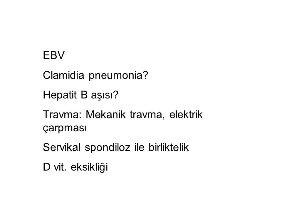 EBV Clamidia pneumonia? Hepatit B aşısı? Travma: Mekanik travma, elektrik çarpması Servikal spondiloz ile birliktelik D vit. eksikliği
