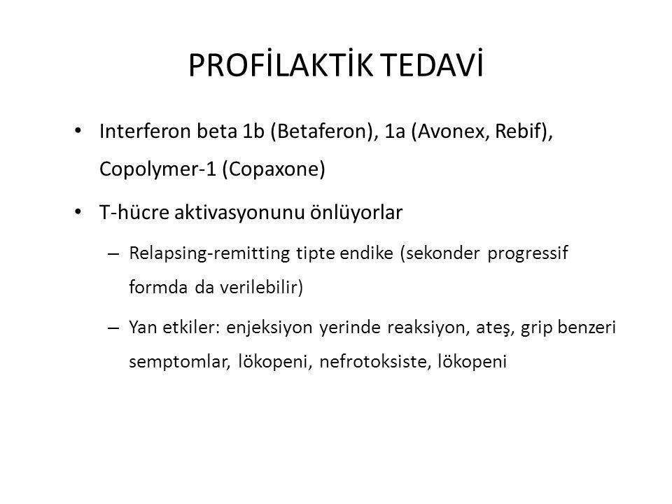 PROFİLAKTİK TEDAVİ Interferon beta 1b (Betaferon), 1a (Avonex, Rebif), Copolymer-1 (Copaxone) T-hücre aktivasyonunu önlüyorlar – Relapsing-remitting t