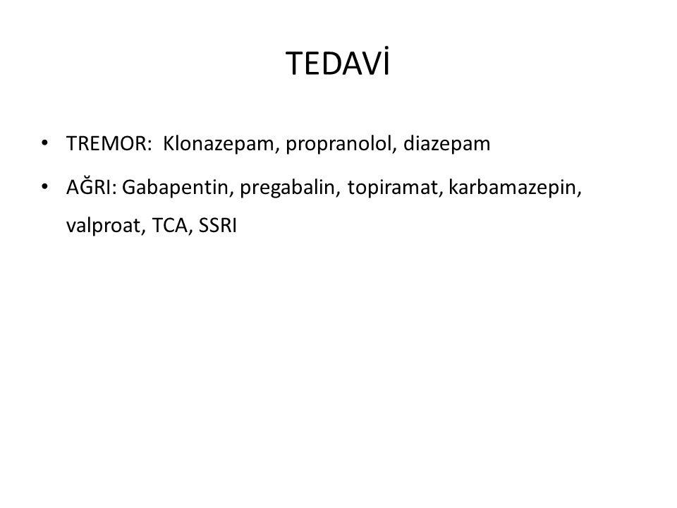 TEDAVİ TREMOR: Klonazepam, propranolol, diazepam AĞRI: Gabapentin, pregabalin, topiramat, karbamazepin, valproat, TCA, SSRI