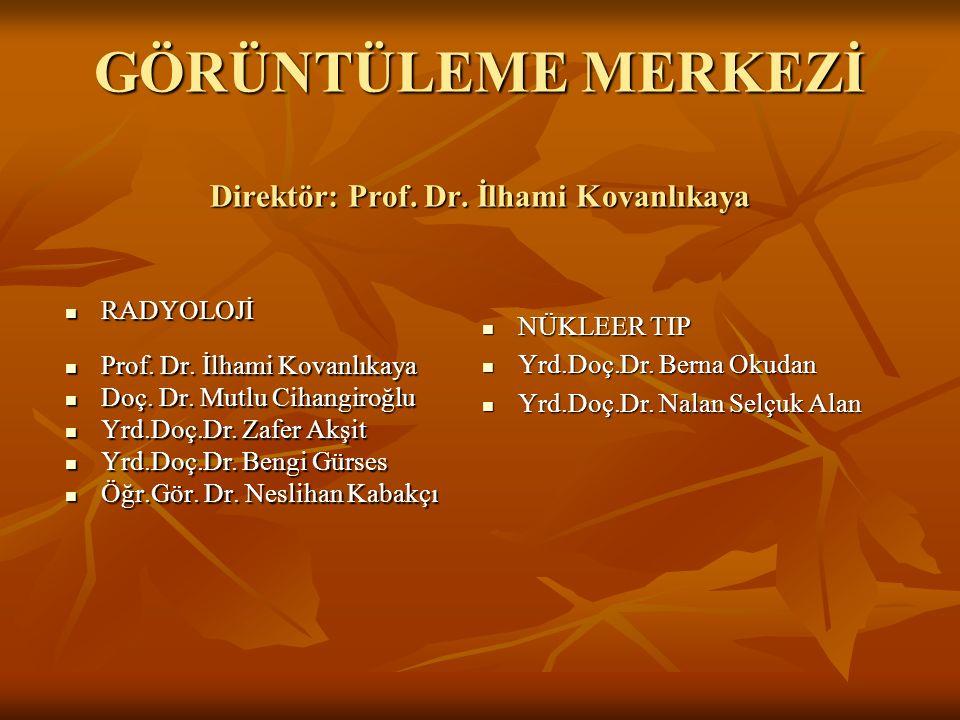 GÖRÜNTÜLEME MERKEZİ Direktör: Prof. Dr. İlhami Kovanlıkaya RADYOLOJİ RADYOLOJİ Prof. Dr. İlhami Kovanlıkaya Prof. Dr. İlhami Kovanlıkaya Doç. Dr. Mutl