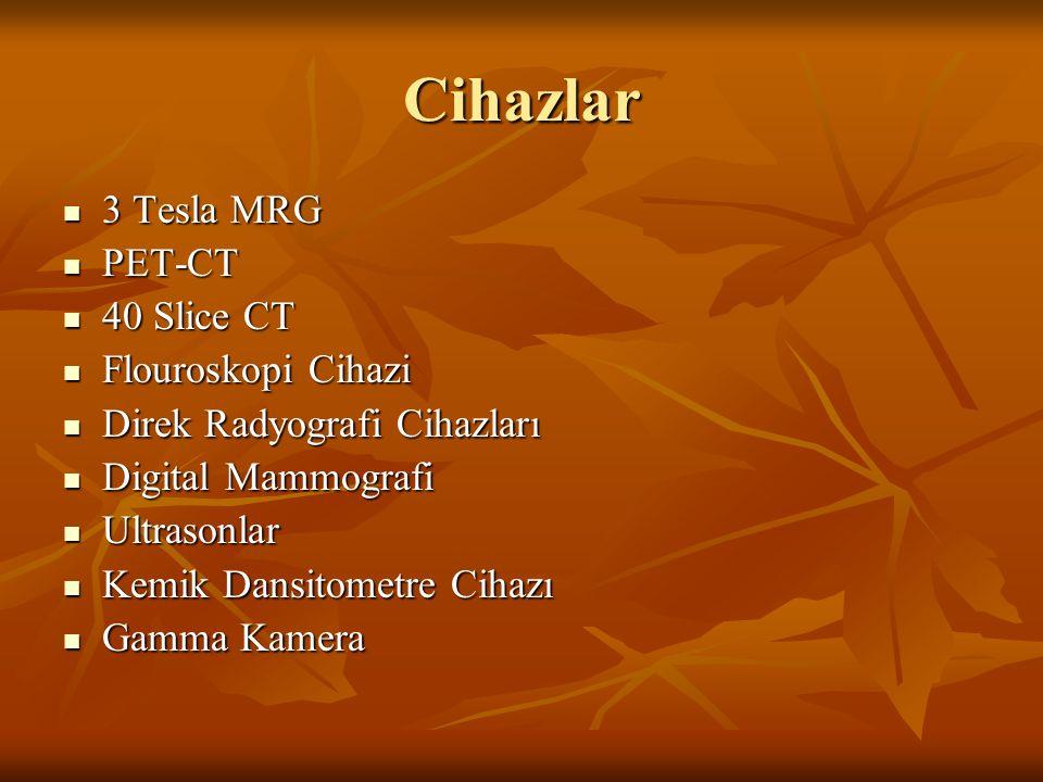 Cihazlar 3 Tesla MRG 3 Tesla MRG PET-CT PET-CT 40 Slice CT 40 Slice CT Flouroskopi Cihazi Flouroskopi Cihazi Direk Radyografi Cihazları Direk Radyogra