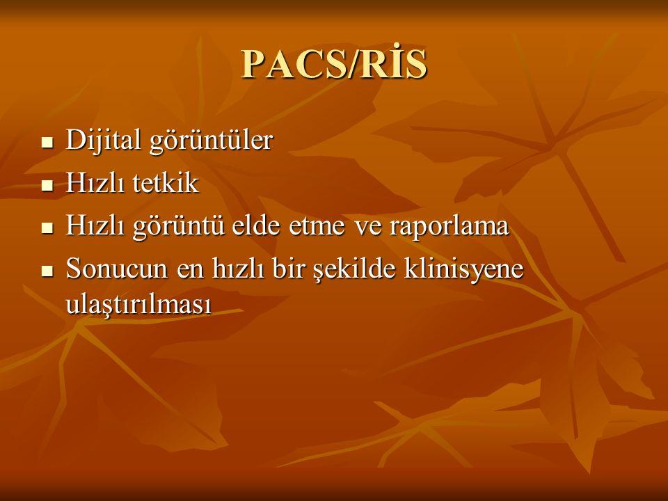 PACS/RİS Dijital görüntüler Dijital görüntüler Hızlı tetkik Hızlı tetkik Hızlı görüntü elde etme ve raporlama Hızlı görüntü elde etme ve raporlama Son