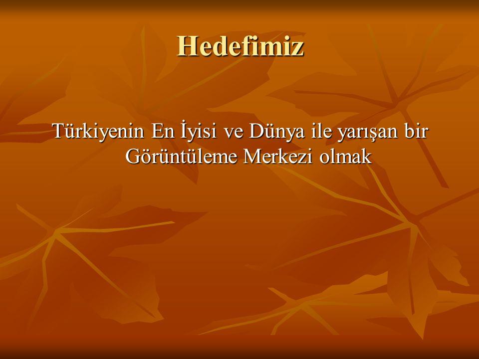 Hedefimiz Türkiyenin En İyisi ve Dünya ile yarışan bir Görüntüleme Merkezi olmak