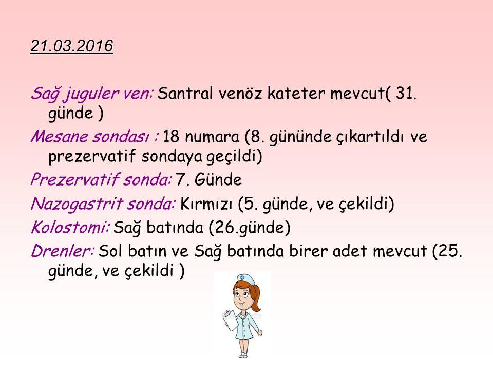 21.03.2016 Sağ juguler ven: Santral venöz kateter mevcut( 31.