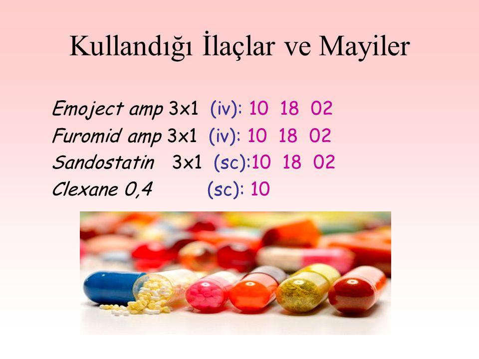 Kullandığı İlaçlar ve Mayiler Emoject amp 3x1 (iv): 10 18 02 Furomid amp 3x1 (iv): 10 18 02 Sandostatin 3x1 (sc):10 18 02 Clexane 0,4 (sc): 10