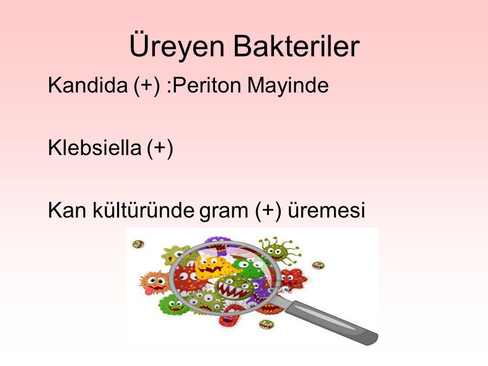 Üreyen Bakteriler Kandida (+) :Periton Mayinde Klebsiella (+) Kan kültüründe gram (+) üremesi