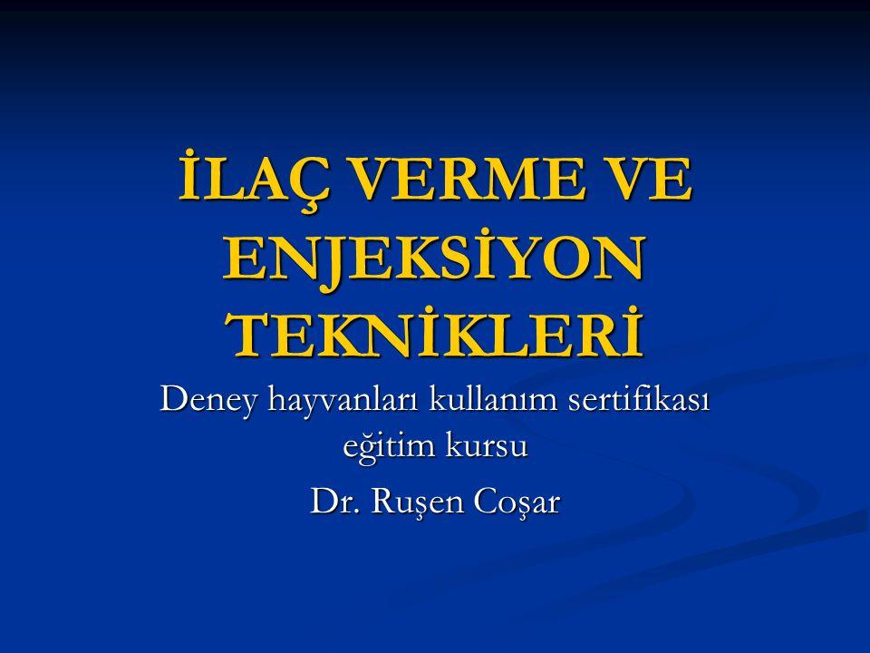 İLAÇ VERME VE ENJEKSİYON TEKNİKLERİ Deney hayvanları kullanım sertifikası eğitim kursu Dr. Ruşen Coşar
