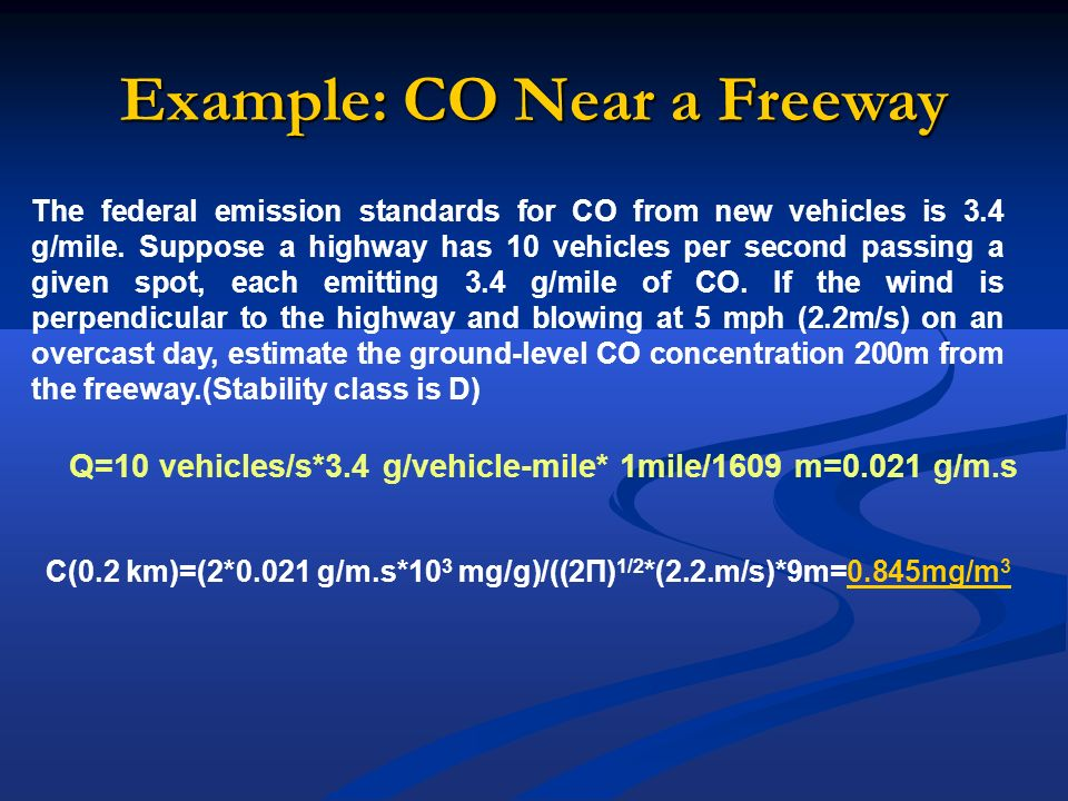 Example: CO Near a Freeway The federal emission standards for CO from new vehicles is 3.4 g/mile. Suppose a highway has 10 vehicles per second passing
