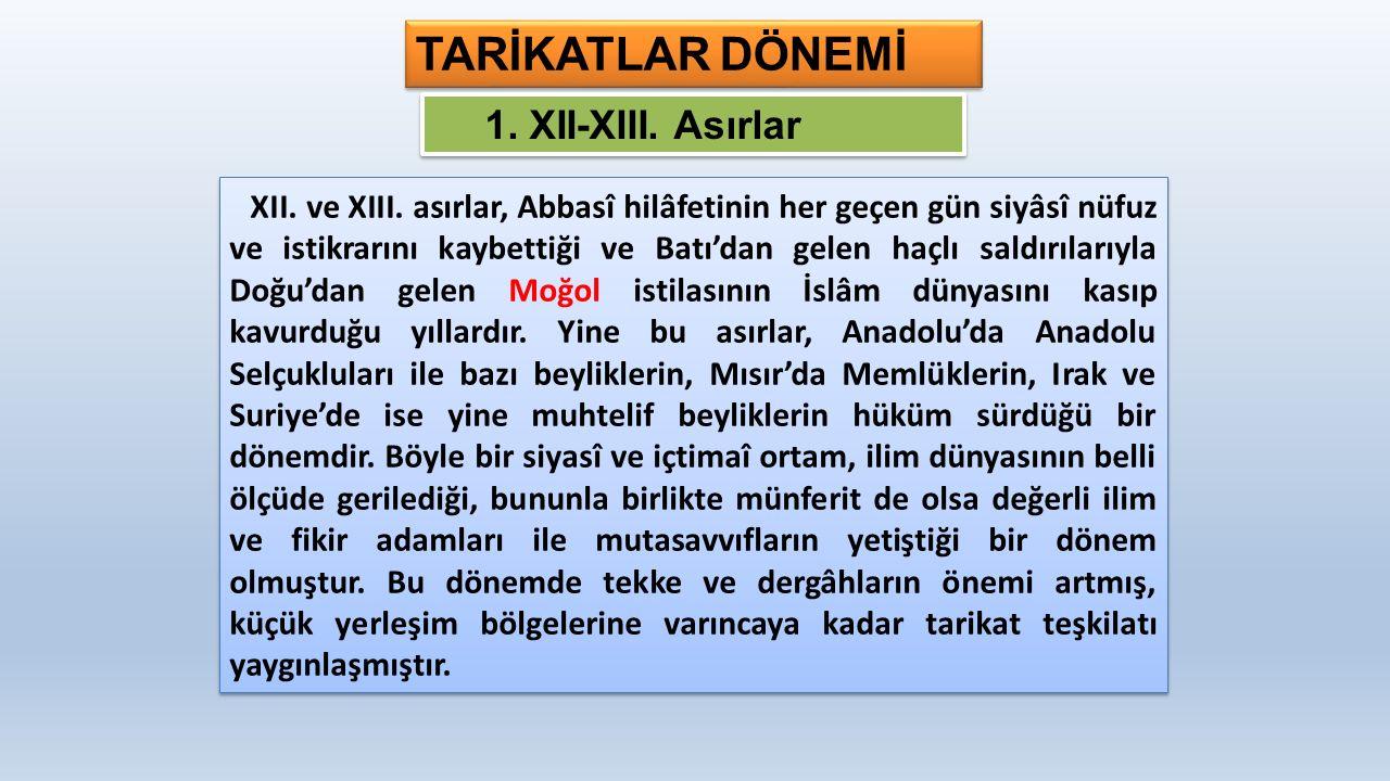 TARİKATLAR DÖNEMİ 1. XII-XIII. Asırlar XII. ve XIII.