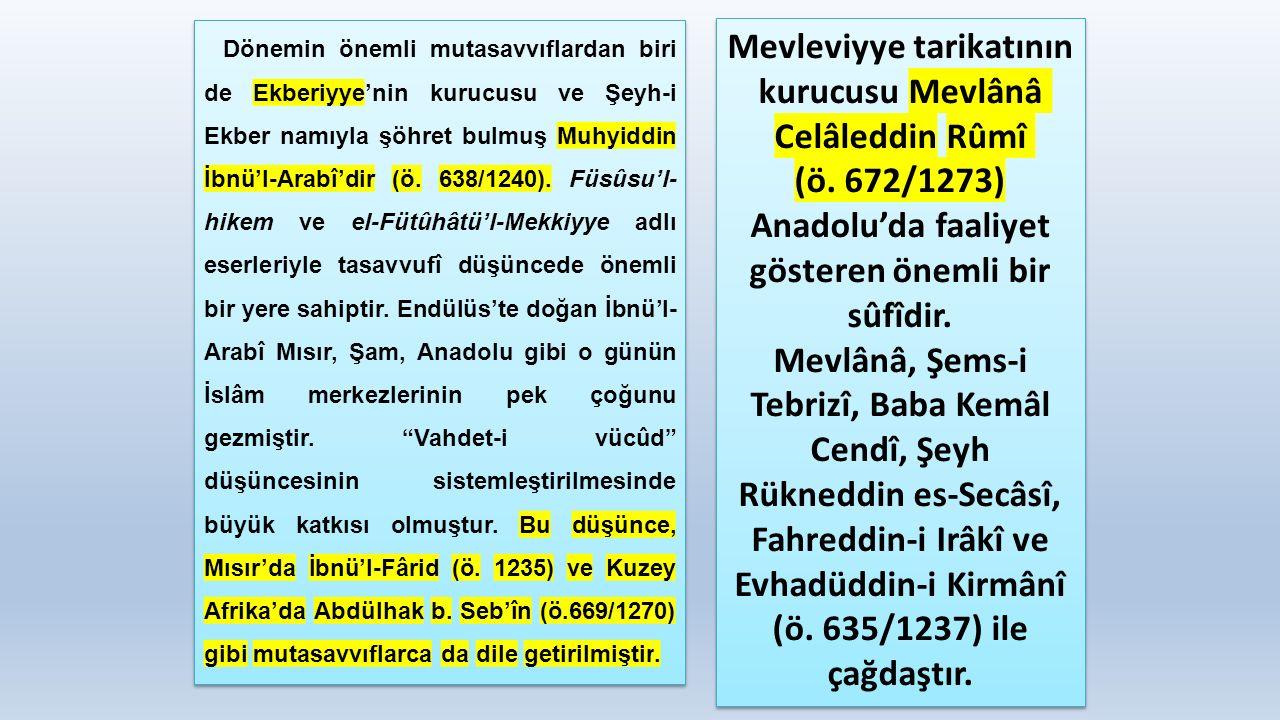 Dönemin önemli mutasavvıflardan biri de Ekberiyye'nin kurucusu ve Şeyh-i Ekber namıyla şöhret bulmuş Muhyiddin İbnü'l-Arabî'dir (ö. 638/1240). Füsûsu'