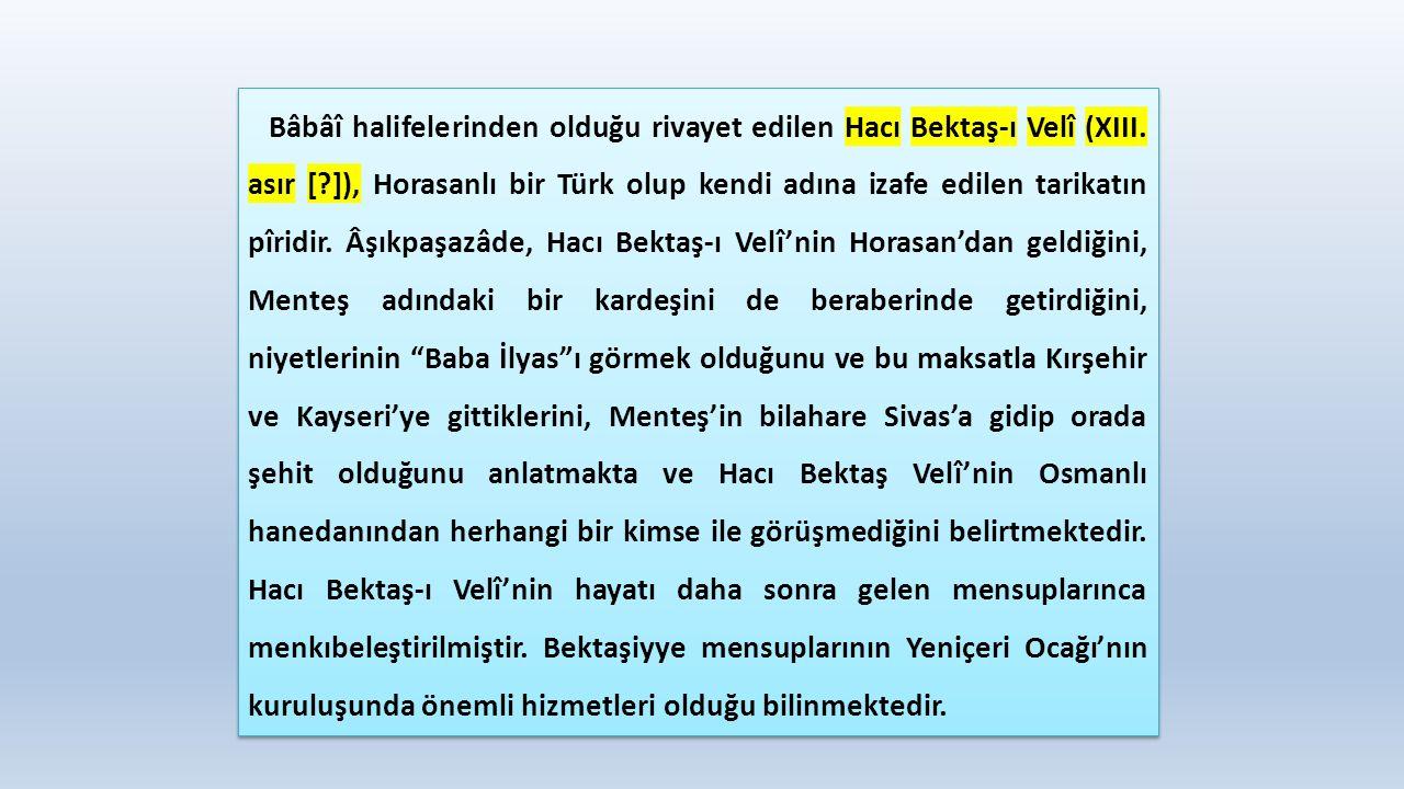 Bâbâî halifelerinden olduğu rivayet edilen Hacı Bektaş-ı Velî (XIII. asır [?]), Horasanlı bir Türk olup kendi adına izafe edilen tarikatın pîridir. Âş