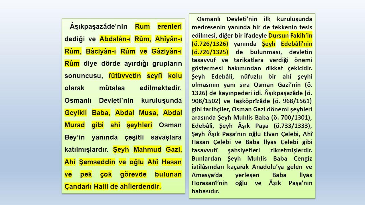 Âşıkpaşazâde'nin Rum erenleri dediği ve Abdalân-ı Rûm, Ahîyân-ı Rûm, Bâciyân-ı Rûm ve Gâziyân-ı Rûm diye dörde ayırdığı grupların sonuncusu, fütüvvetin seyfî kolu olarak mütalaa edilmektedir.