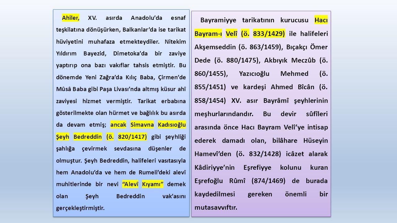 Ahîler, XV. asırda Anadolu'da esnaf teşkilatına dönüşürken, Balkanlar'da ise tarikat hüviyetini muhafaza etmekteydiler. Nitekim Yıldırım Bayezid, Dime