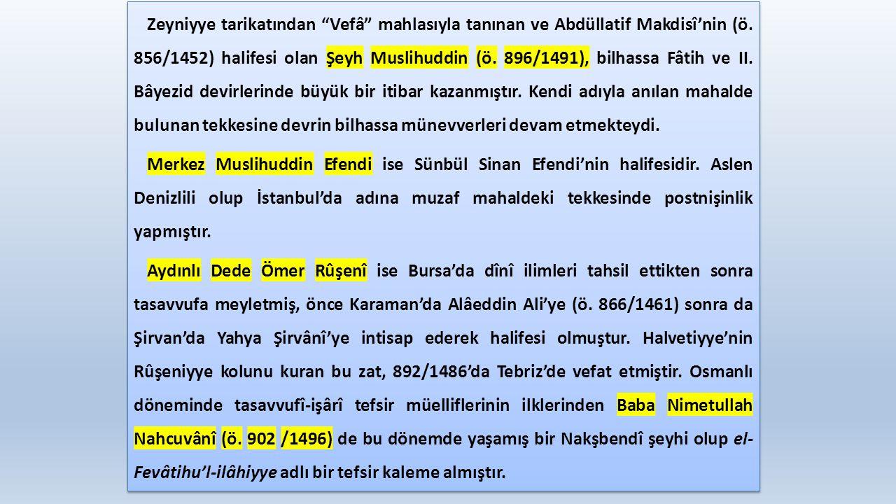 """Zeyniyye tarikatından """"Vefâ"""" mahlasıyla tanınan ve Abdüllatif Makdisî'nin (ö. 856/1452) halifesi olan Şeyh Muslihuddin (ö. 896/1491), bilhassa Fâtih v"""