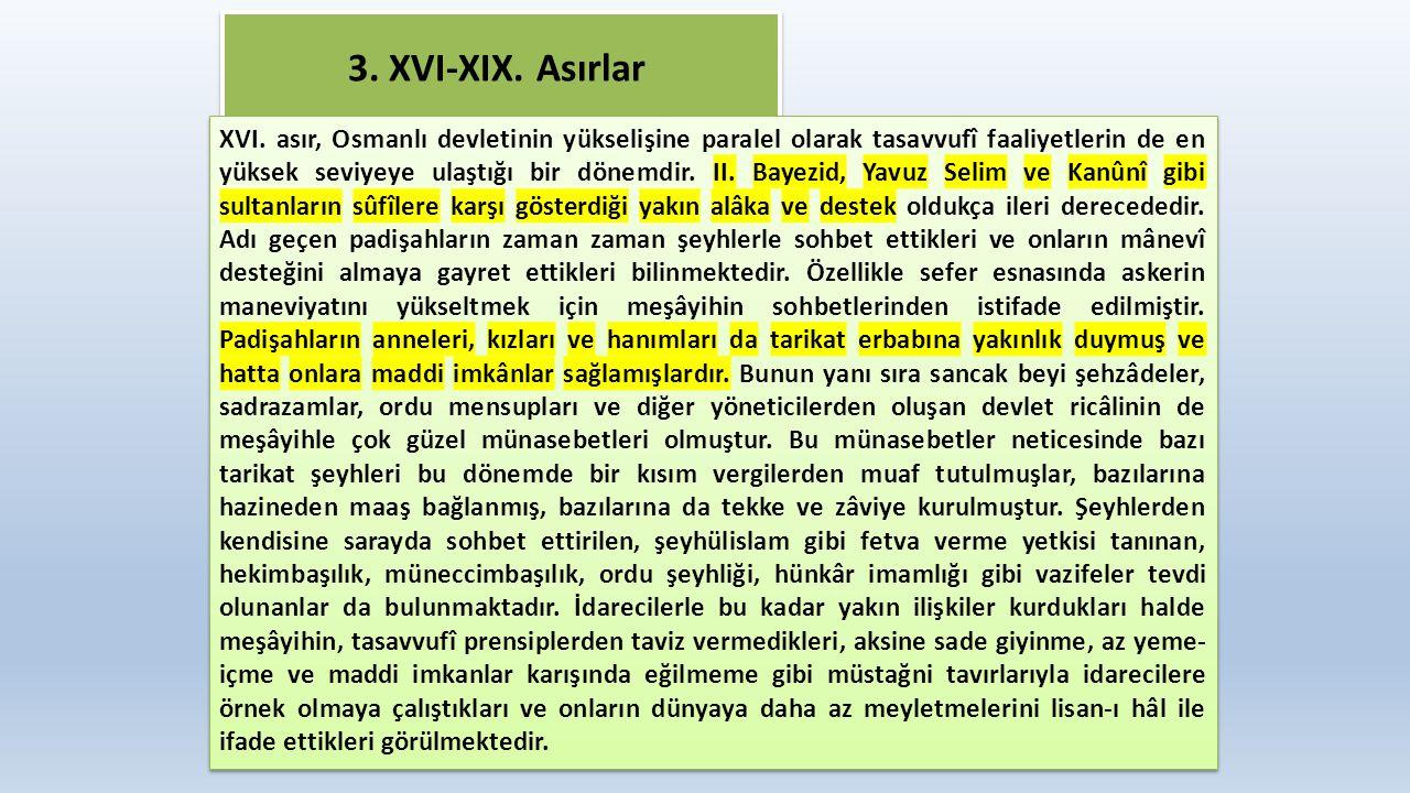 3. XVI-XIX. Asırlar XVI. asır, Osmanlı devletinin yükselişine paralel olarak tasavvufî faaliyetlerin de en yüksek seviyeye ulaştığı bir dönemdir. II.