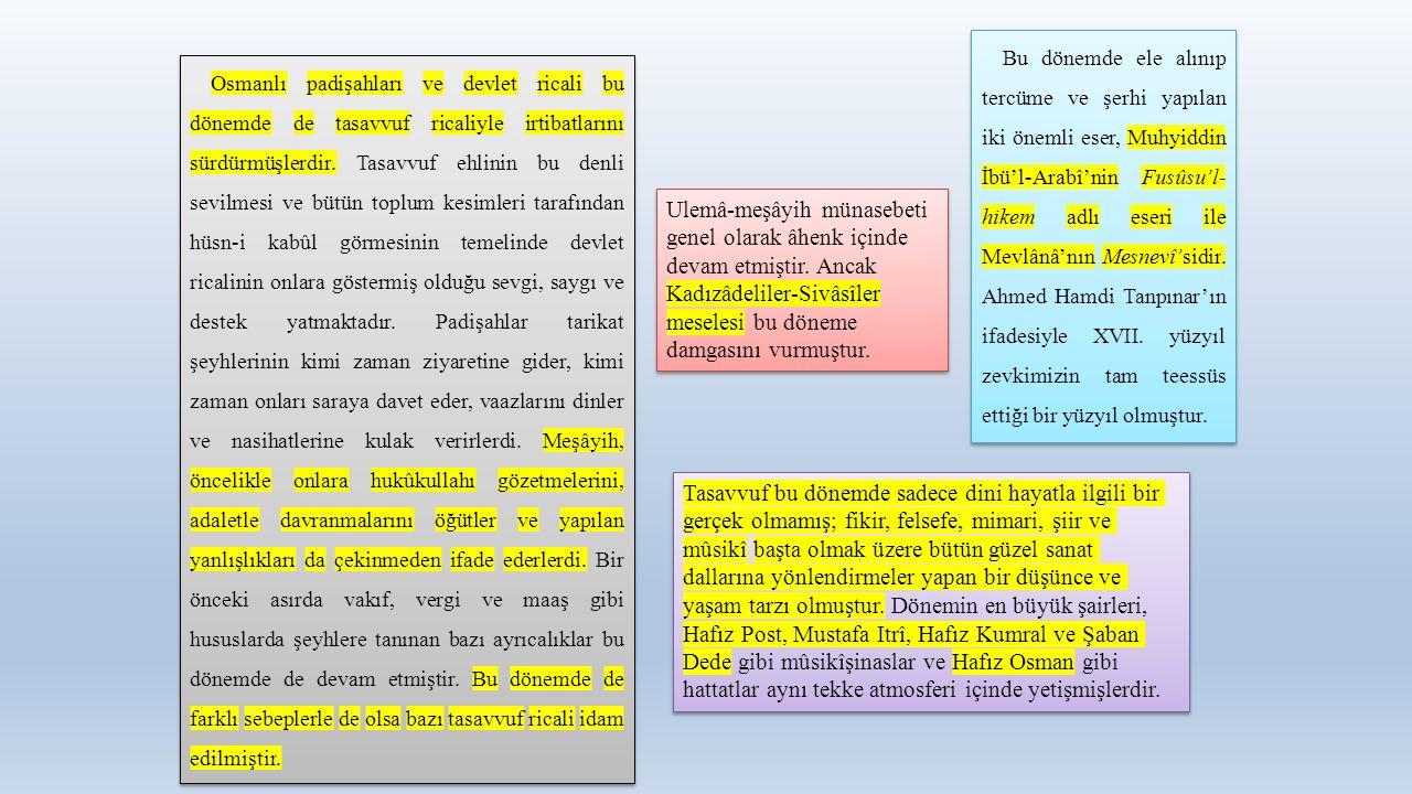 Osmanlı padişahları ve devlet ricali bu dönemde de tasavvuf ricaliyle irtibatlarını sürdürmüşlerdir. Tasavvuf ehlinin bu denli sevilmesi ve bütün topl