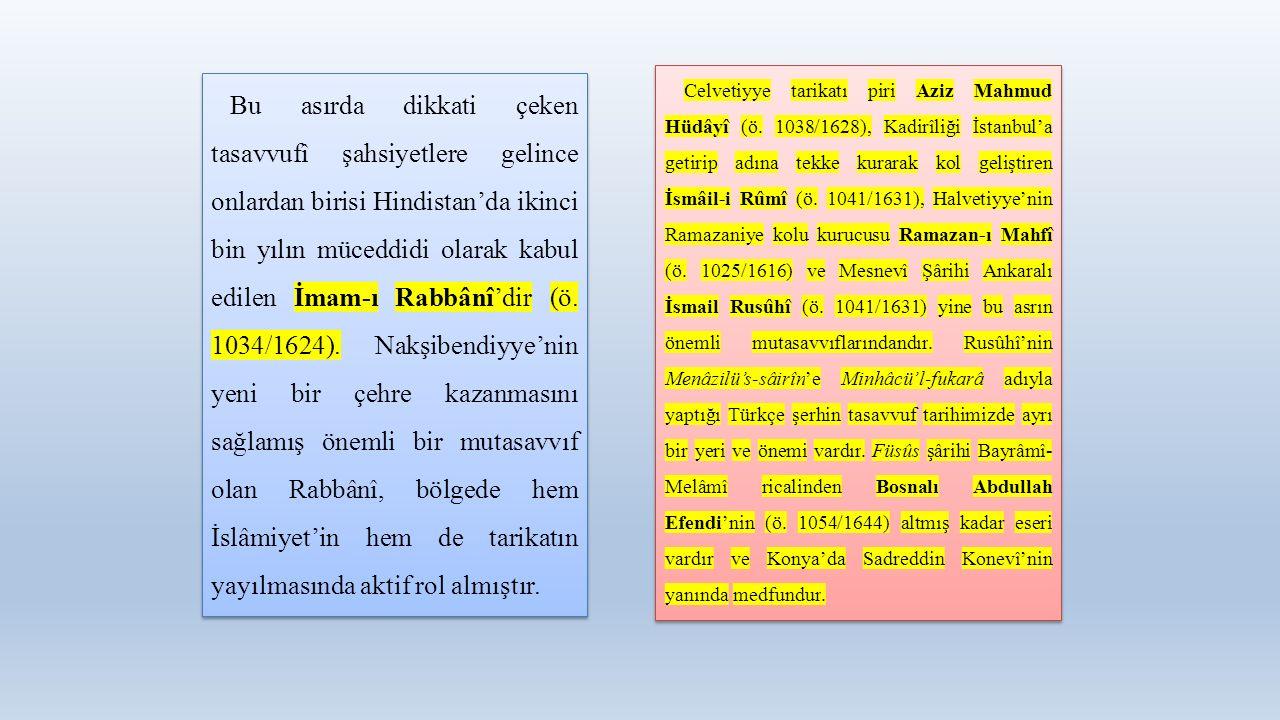 Bu asırda dikkati çeken tasavvufî şahsiyetlere gelince onlardan birisi Hindistan'da ikinci bin yılın müceddidi olarak kabul edilen İmam-ı Rabbânî'dir (ö.
