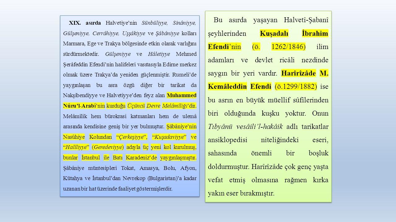 XIX. asırda Halvetiye'nin Sünbüliyye, Sinâniyye, Gülşeniyye, Cerrâhiyye, Uşşâkiyye ve Şâbâniyye kolları Marmara, Ege ve Trakya bölgesinde etkin olarak