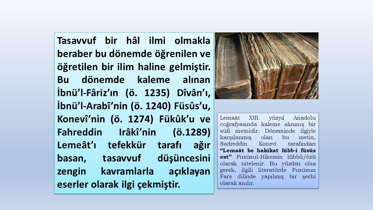 Tasavvuf bir hâl ilmi olmakla beraber bu dönemde öğrenilen ve öğretilen bir ilim haline gelmiştir. Bu dönemde kaleme alınan İbnü'l-Fâriz'ın (ö. 1235)