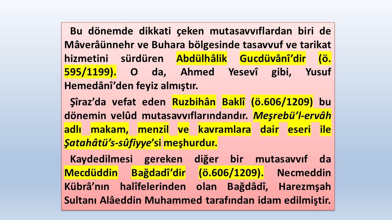 Bu dönemde dikkati çeken mutasavvıflardan biri de Mâverâünnehr ve Buhara bölgesinde tasavvuf ve tarikat hizmetini sürdüren Abdülhâlik Gucdüvânî'dir (ö.
