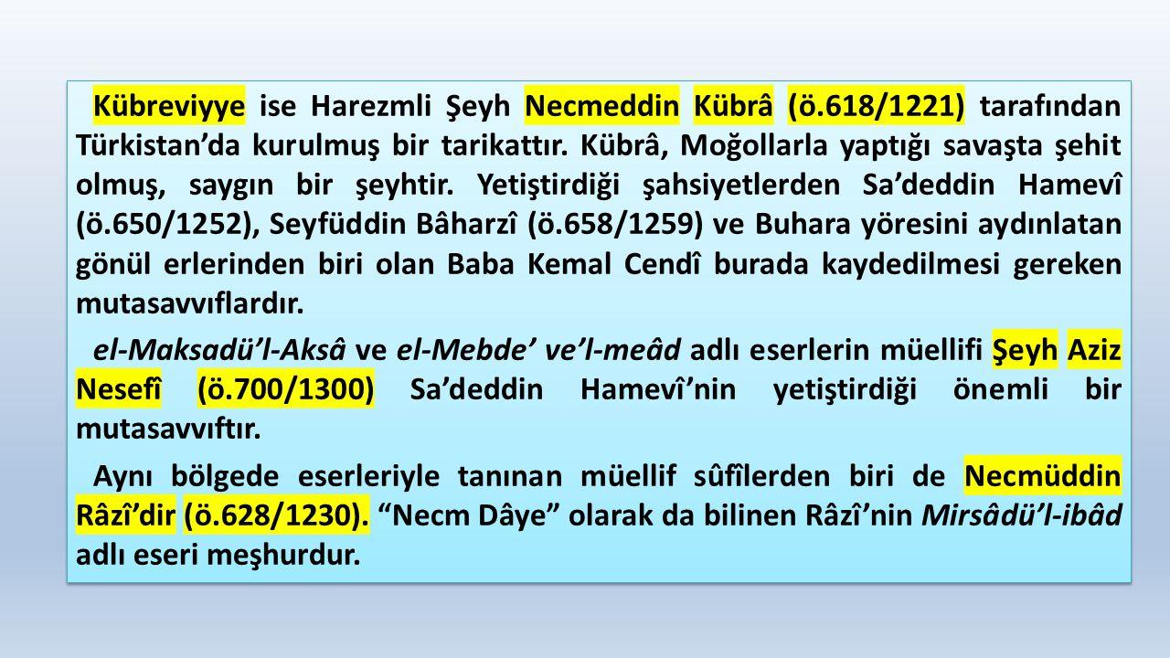 Kübreviyye ise Harezmli Şeyh Necmeddin Kübrâ (ö.618/1221) tarafından Türkistan'da kurulmuş bir tarikattır. Kübrâ, Moğollarla yaptığı savaşta şehit olm
